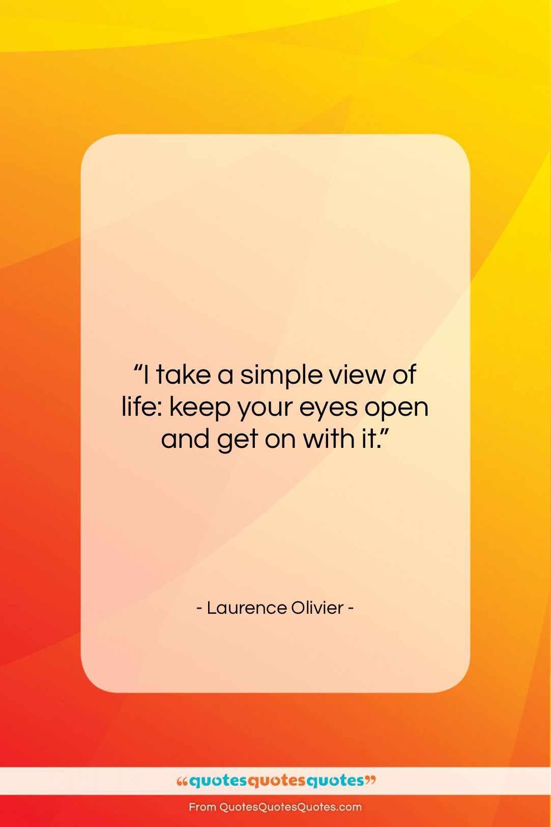 """Laurence Olivier quote: """"I take a simple view of life:…""""- at QuotesQuotesQuotes.com"""