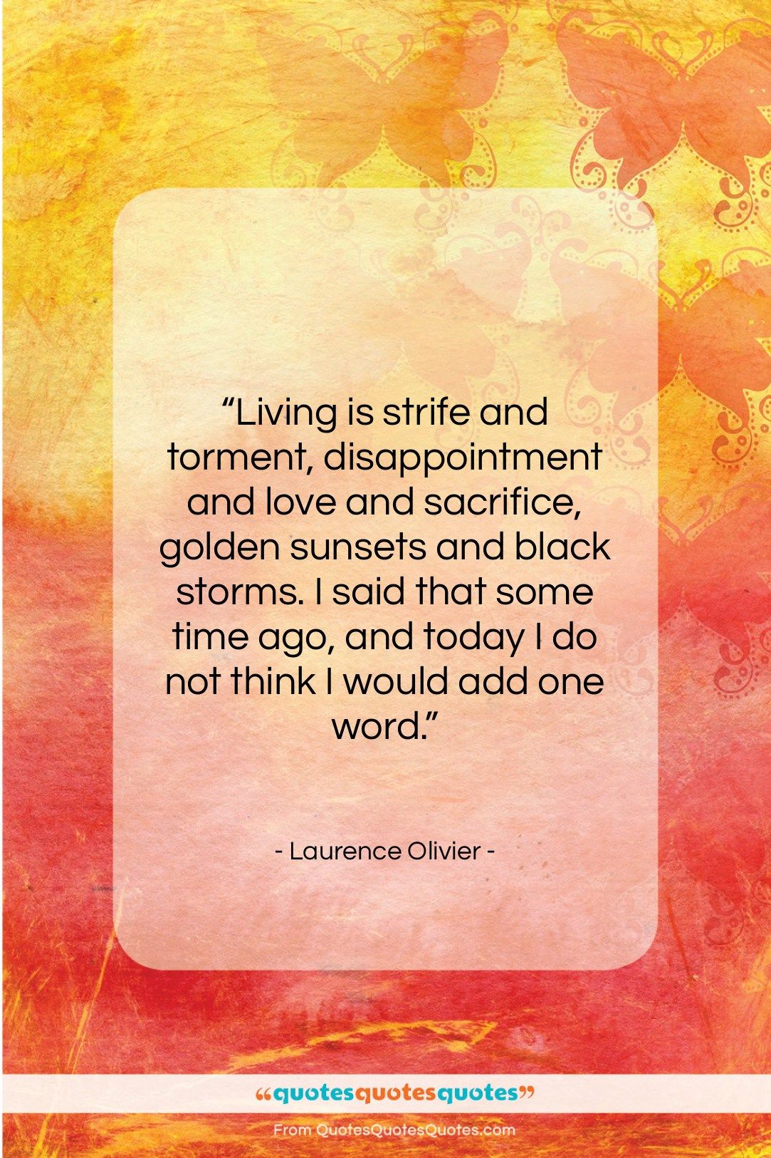 "Laurence Olivier quote: ""Living is strife and torment, disappointment and…""- at QuotesQuotesQuotes.com"