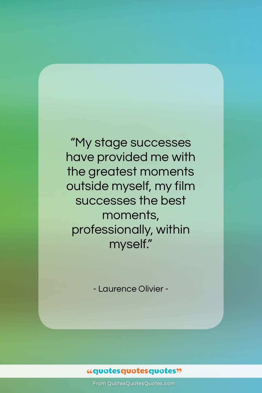 """Laurence Olivier quote: """"My stage successes have provided me with…""""- at QuotesQuotesQuotes.com"""