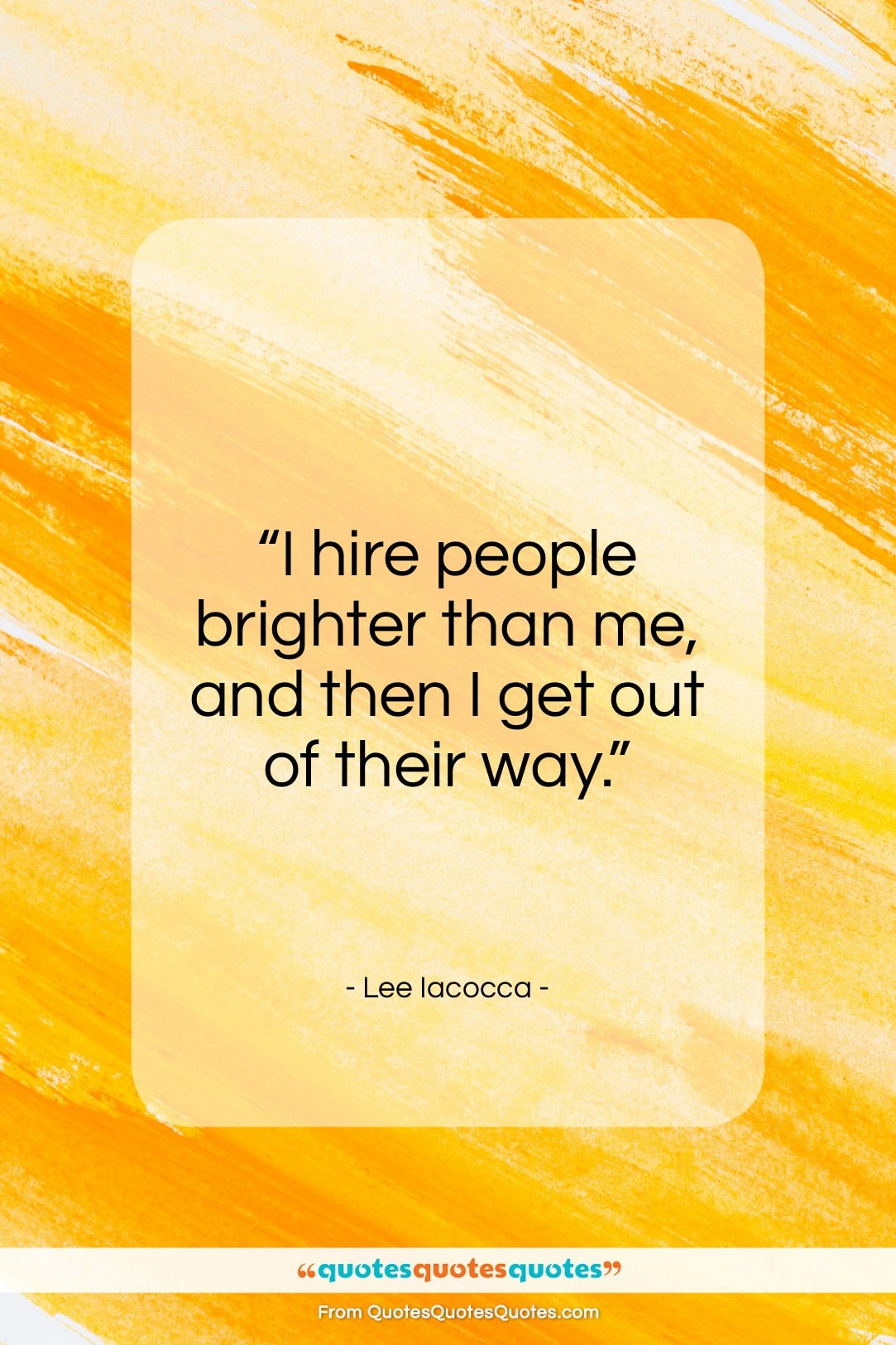 """Lee Iacocca quote: """"I hire people brighter than me…""""- at QuotesQuotesQuotes.com"""