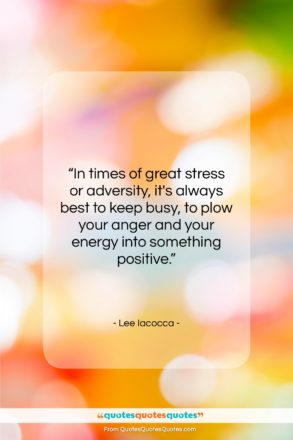 """Lee Iacocca quote: """"In times of great stress or adversity,…""""- at QuotesQuotesQuotes.com"""