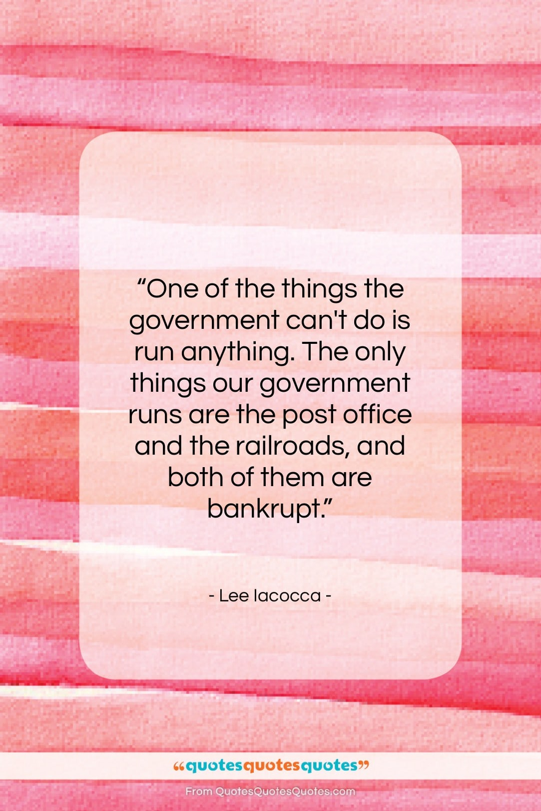 """Lee Iacocca quote: """"One of the things the government can't…""""- at QuotesQuotesQuotes.com"""