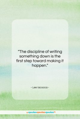 """Lee Iacocca quote: """"The discipline of writing something down is…""""- at QuotesQuotesQuotes.com"""