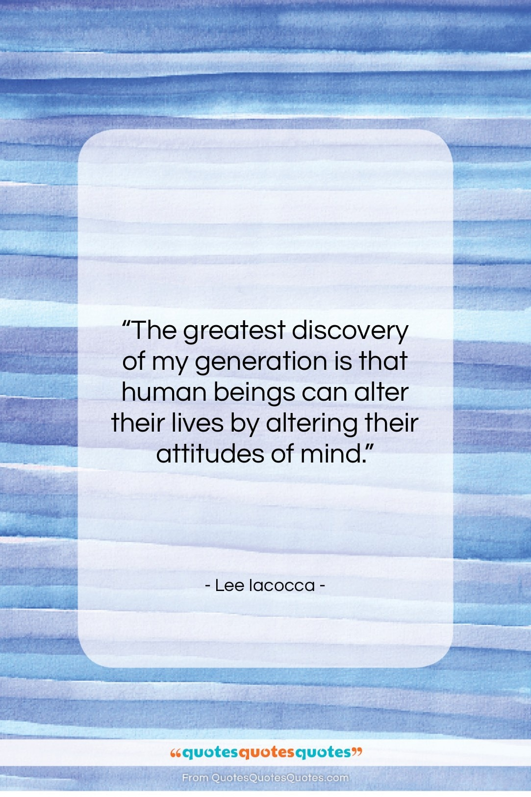 """Lee Iacocca quote: """"The greatest discovery of my generation is…""""- at QuotesQuotesQuotes.com"""