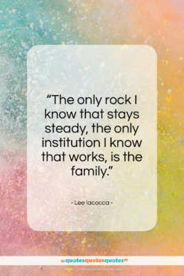 """Lee Iacocca quote: """"The only rock I know that stays…""""- at QuotesQuotesQuotes.com"""