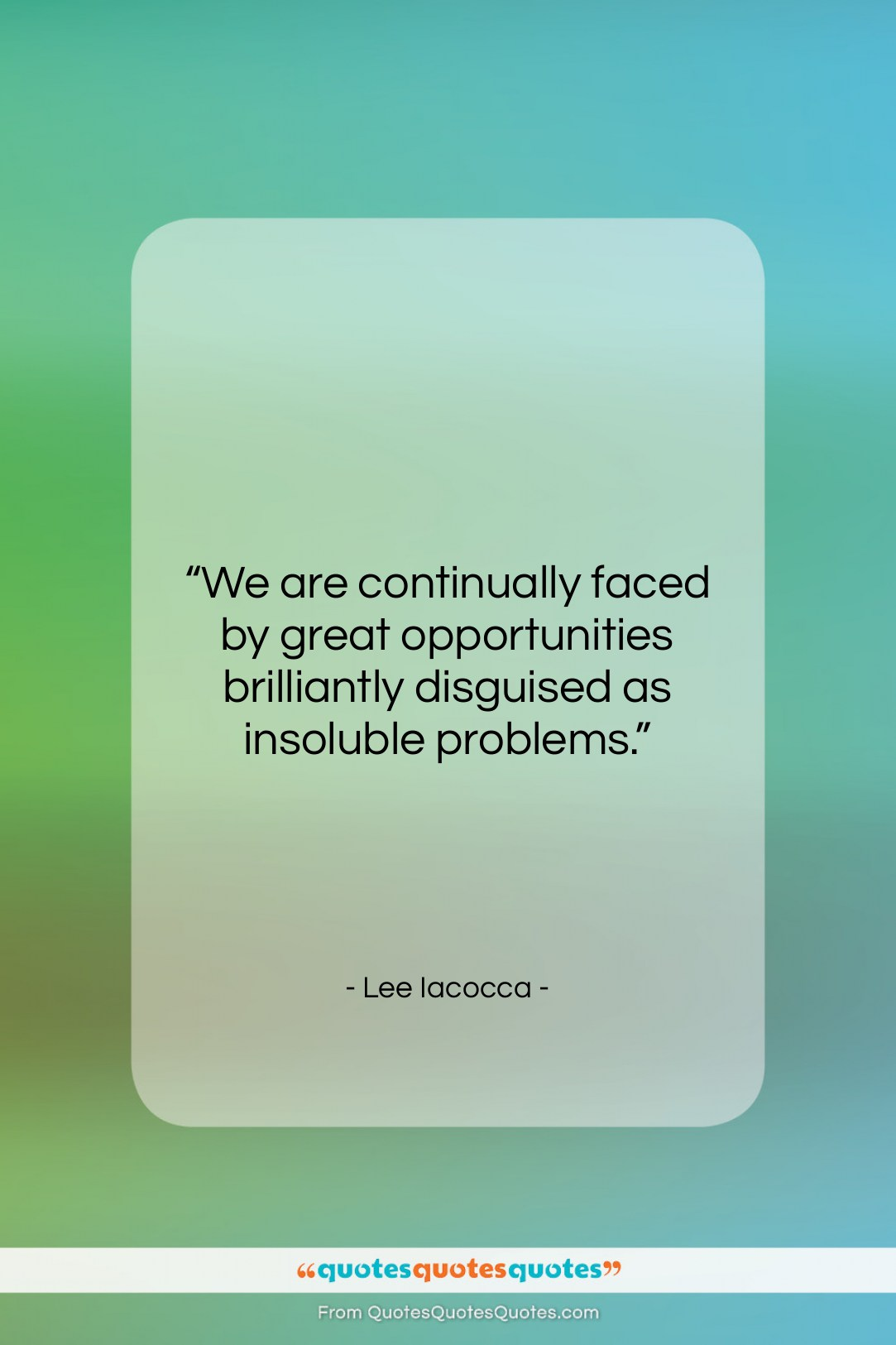 """Lee Iacocca quote: """"We are continually faced by great opportunities…""""- at QuotesQuotesQuotes.com"""