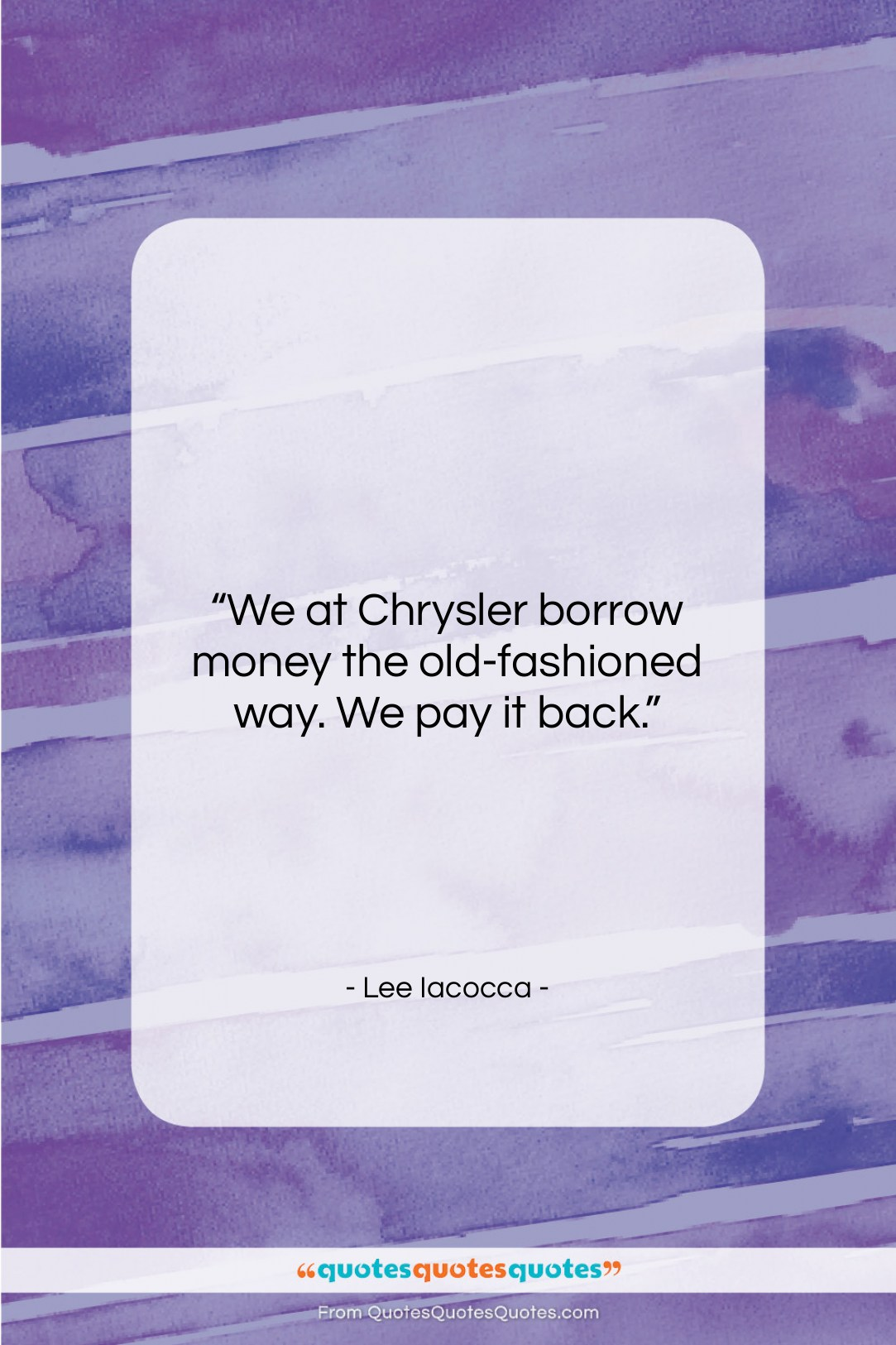"""Lee Iacocca quote: """"We at Chrysler borrow money the old-fashioned…""""- at QuotesQuotesQuotes.com"""