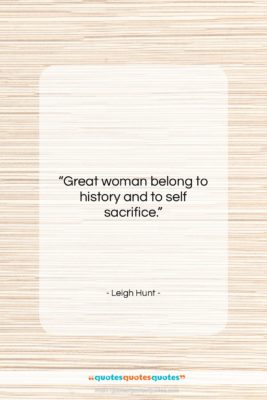 """Leigh Hunt quote: """"Great woman belong to history and to…""""- at QuotesQuotesQuotes.com"""