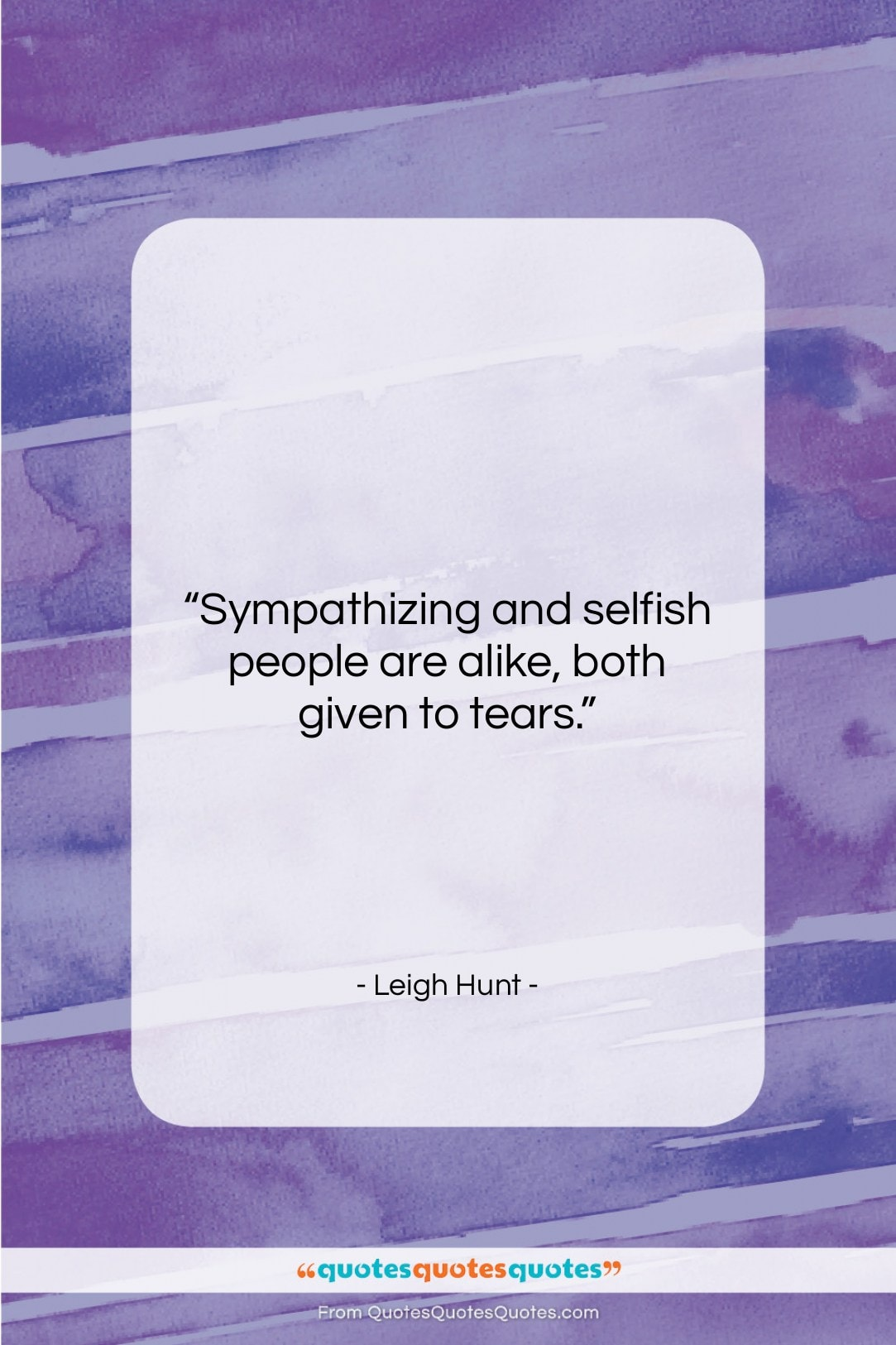 """Leigh Hunt quote: """"Sympathizing and selfish people are alike, both…""""- at QuotesQuotesQuotes.com"""