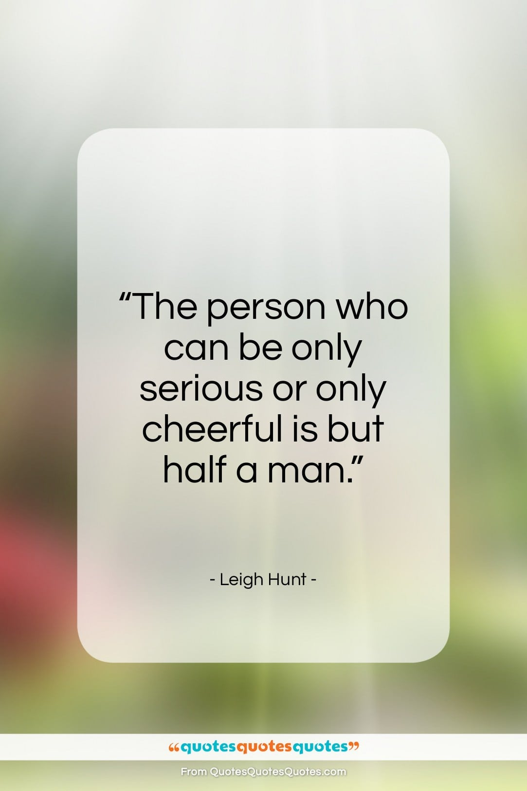 """Leigh Hunt quote: """"The person who can be only serious…""""- at QuotesQuotesQuotes.com"""