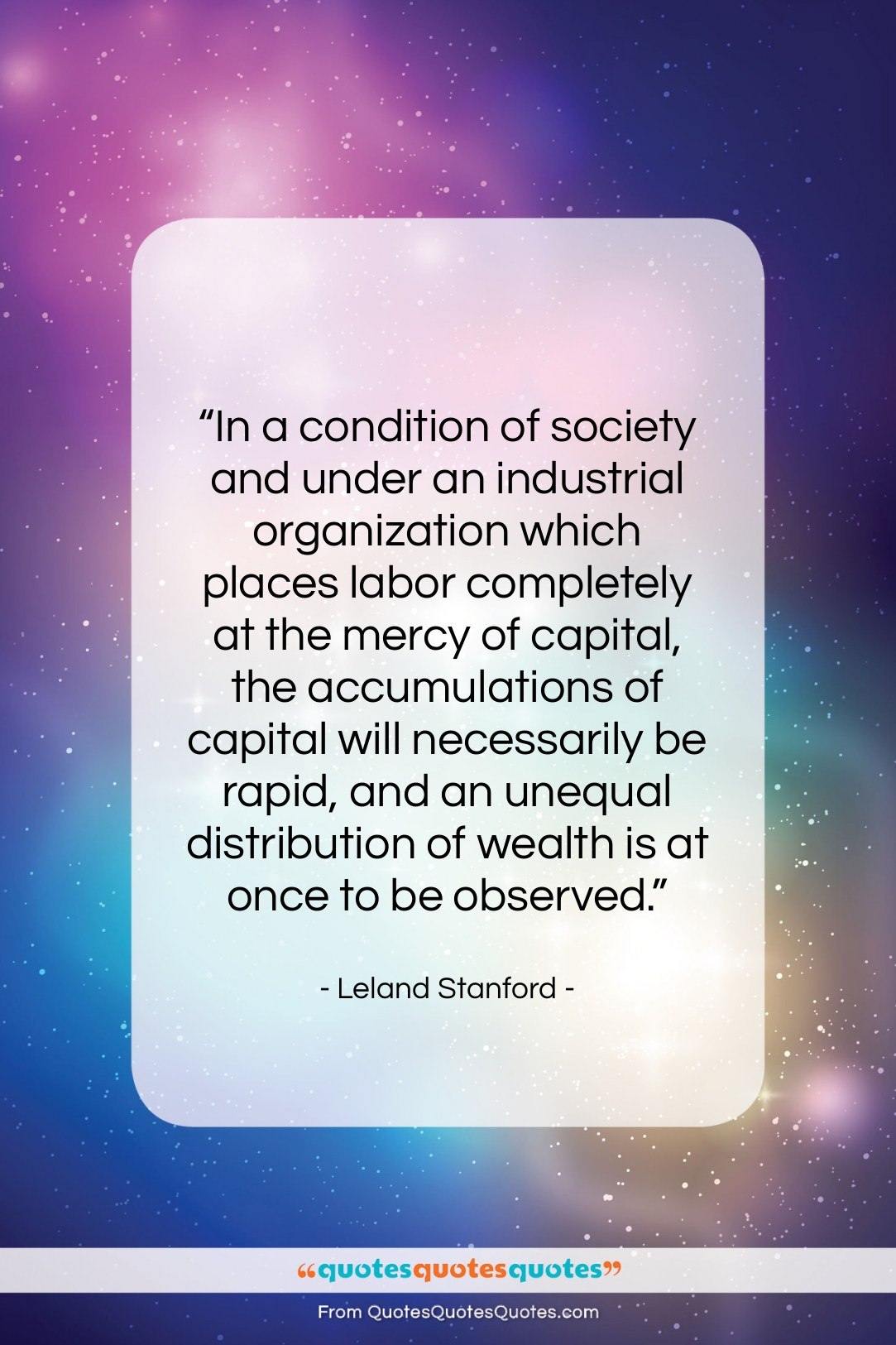 """Leland Stanford quote: """"In a condition of society and under…""""- at QuotesQuotesQuotes.com"""