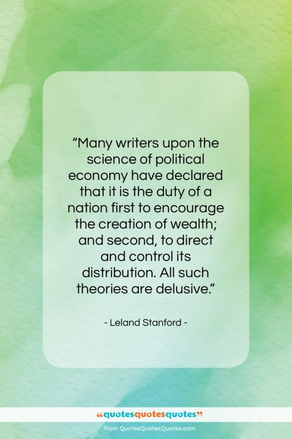 """Leland Stanford quote: """"Many writers upon the science of political…""""- at QuotesQuotesQuotes.com"""