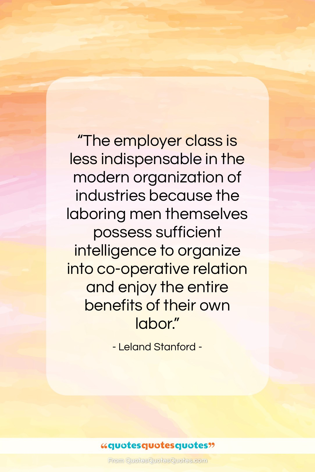 "Leland Stanford quote: ""The employer class is less indispensable in…""- at QuotesQuotesQuotes.com"