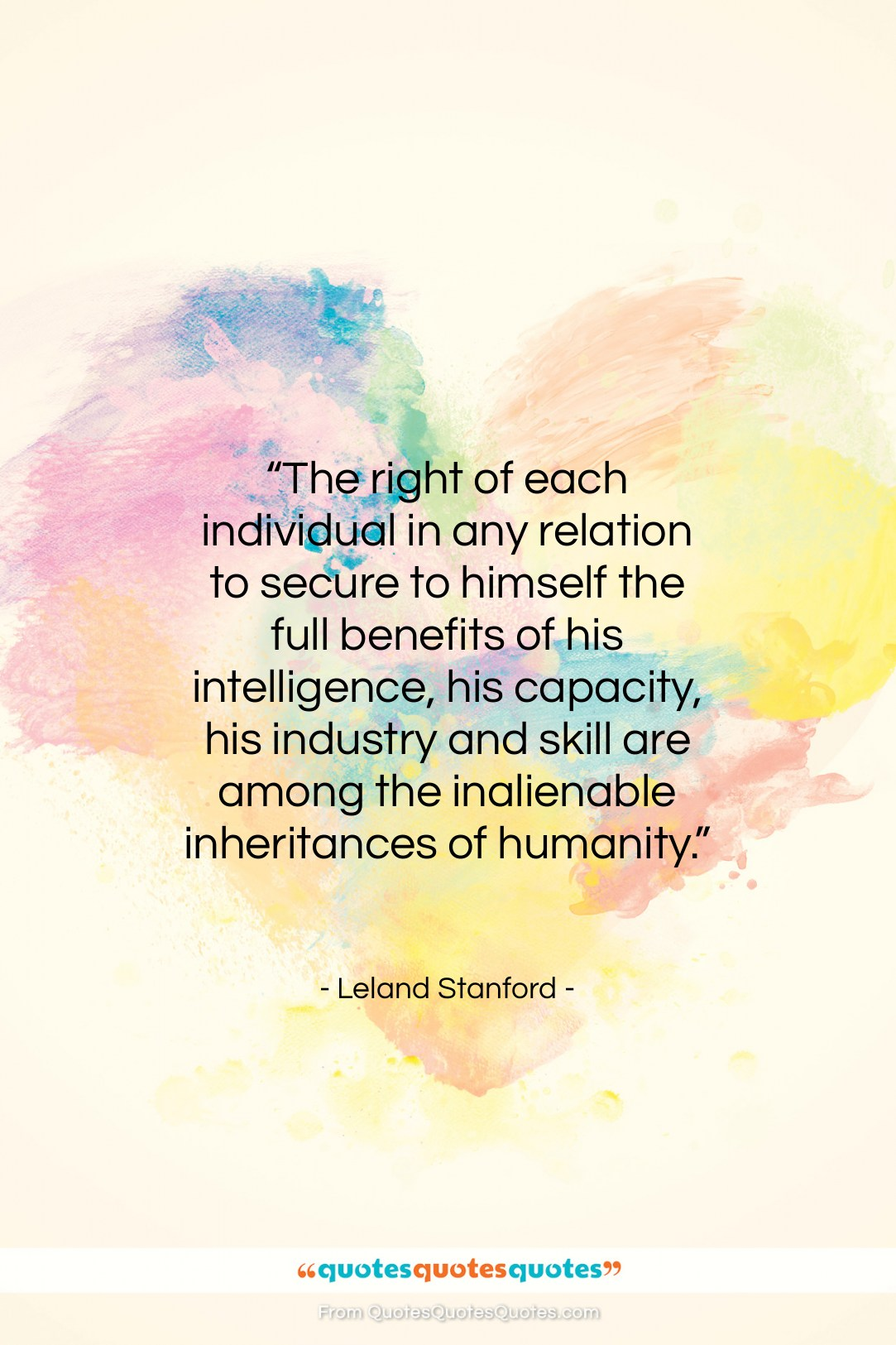 """Leland Stanford quote: """"The right of each individual in any…""""- at QuotesQuotesQuotes.com"""
