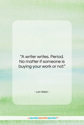 """Len Wein quote: """"A writer writes. Period. No matter if…""""- at QuotesQuotesQuotes.com"""