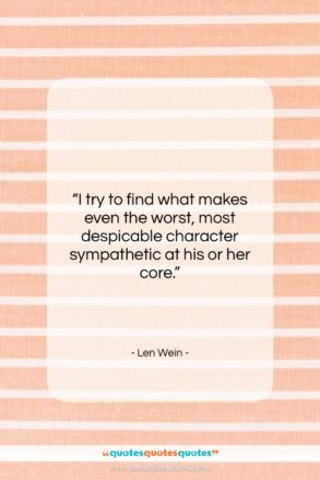 """Len Wein quote: """"I try to find what makes even…""""- at QuotesQuotesQuotes.com"""