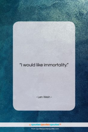 """Len Wein quote: """"I would like immortality….""""- at QuotesQuotesQuotes.com"""