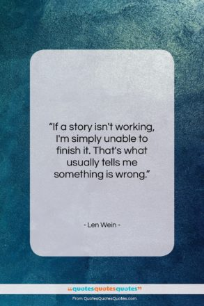 """Len Wein quote: """"If a story isn't working, I'm simply…""""- at QuotesQuotesQuotes.com"""