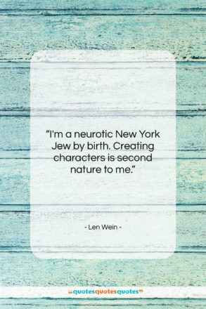 """Len Wein quote: """"I'm a neurotic New York Jew by…""""- at QuotesQuotesQuotes.com"""