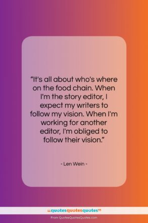 """Len Wein quote: """"It's all about who's where on the…""""- at QuotesQuotesQuotes.com"""