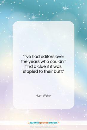 """Len Wein quote: """"I've had editors over the years who…""""- at QuotesQuotesQuotes.com"""