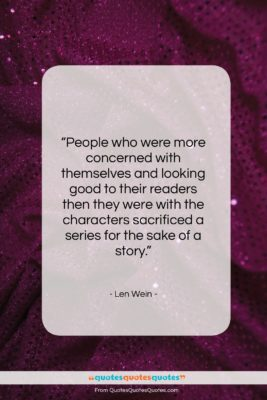 "Len Wein quote: ""People who were more concerned with themselves…""- at QuotesQuotesQuotes.com"