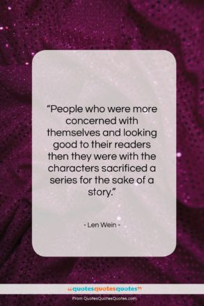 """Len Wein quote: """"People who were more concerned with themselves…""""- at QuotesQuotesQuotes.com"""