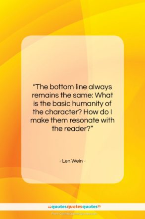 """Len Wein quote: """"The bottom line always remains the same:…""""- at QuotesQuotesQuotes.com"""