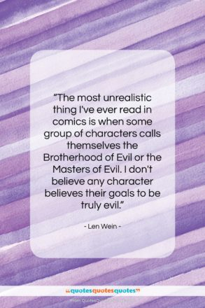 """Len Wein quote: """"The most unrealistic thing I've ever read…""""- at QuotesQuotesQuotes.com"""