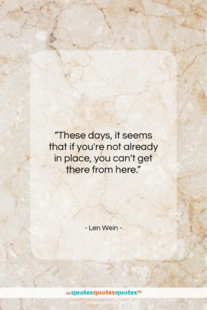 """Len Wein quote: """"These days, it seems that if you're…""""- at QuotesQuotesQuotes.com"""