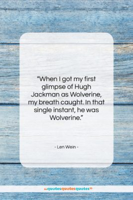 """Len Wein quote: """"When I got my first glimpse of…""""- at QuotesQuotesQuotes.com"""