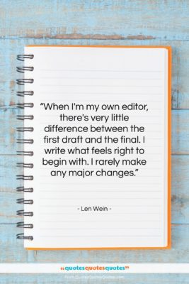 """Len Wein quote: """"When I'm my own editor, there's very…""""- at QuotesQuotesQuotes.com"""