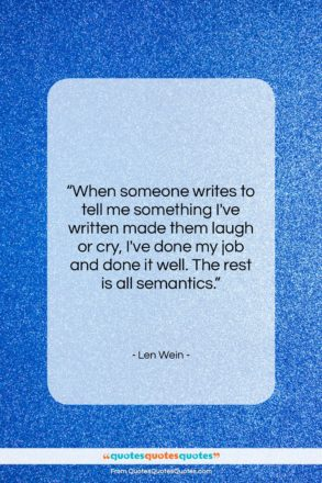 """Len Wein quote: """"When someone writes to tell me something…""""- at QuotesQuotesQuotes.com"""
