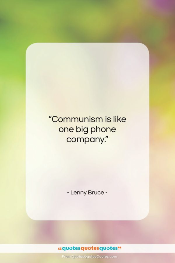 """Lenny Bruce quote: """"Communism is like one big phone company…""""- at QuotesQuotesQuotes.com"""