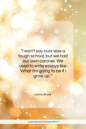"""Lenny Bruce quote: """"I won't say ours was a tough school…""""- at QuotesQuotesQuotes.com"""