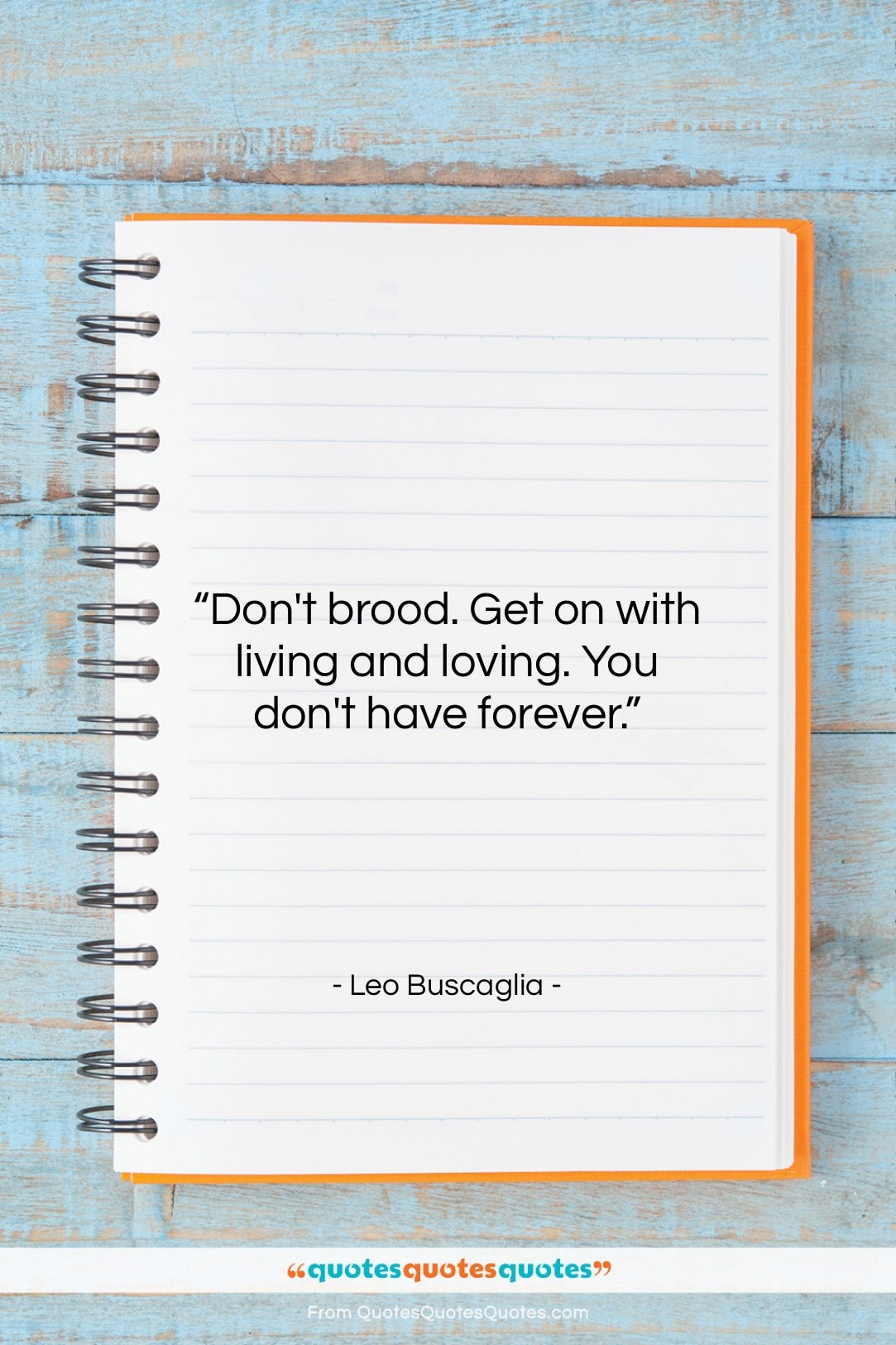 """Leo Buscaglia quote: """"Don't brood. Get on with living and…""""- at QuotesQuotesQuotes.com"""