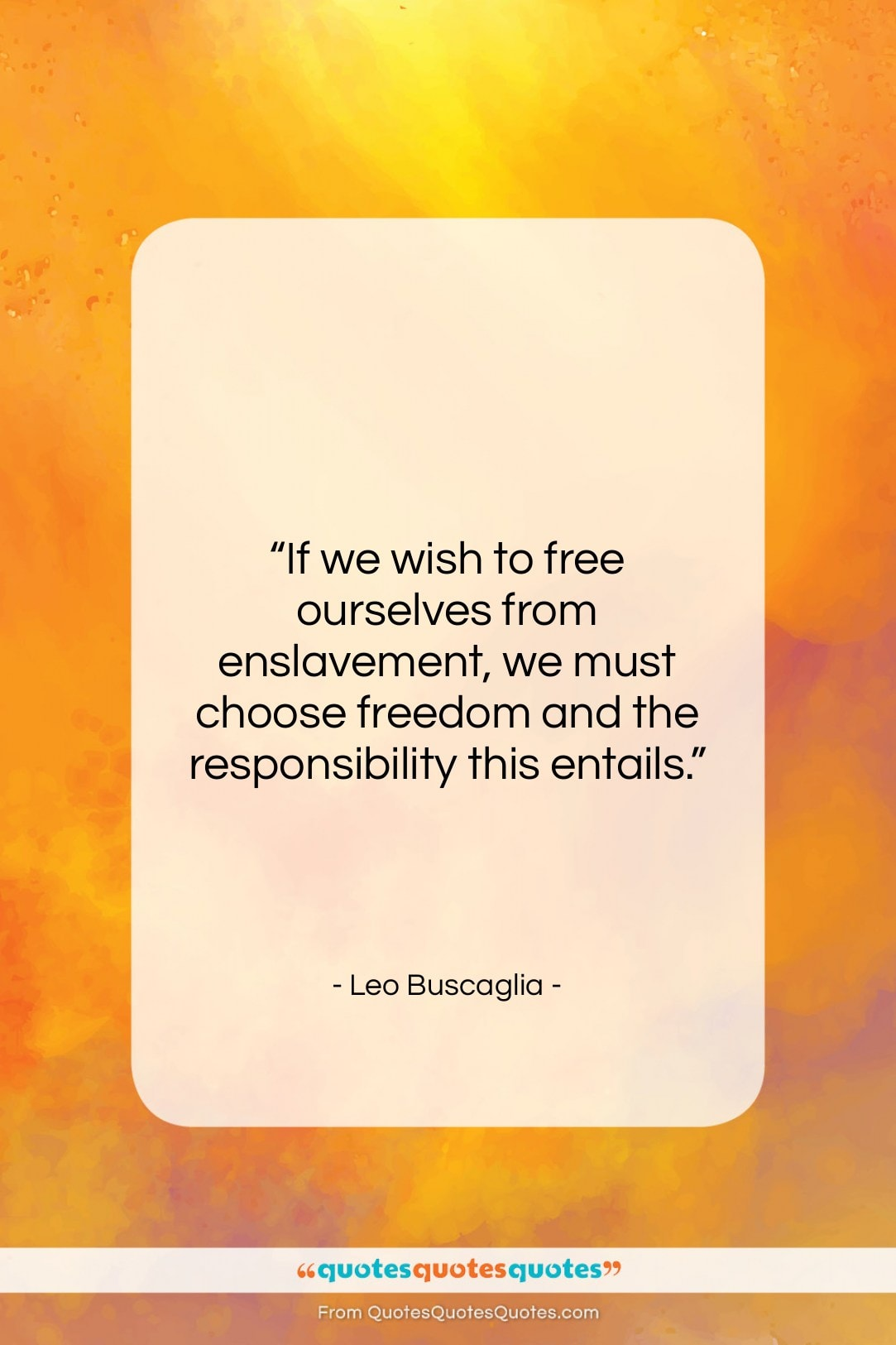 """Leo Buscaglia quote: """"If we wish to free ourselves from…""""- at QuotesQuotesQuotes.com"""