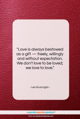 """Leo Buscaglia quote: """"Love is always bestowed as a gift…""""- at QuotesQuotesQuotes.com"""