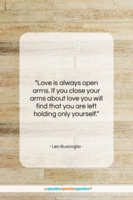"""Leo Buscaglia quote: """"Love is always open arms. If you…""""- at QuotesQuotesQuotes.com"""