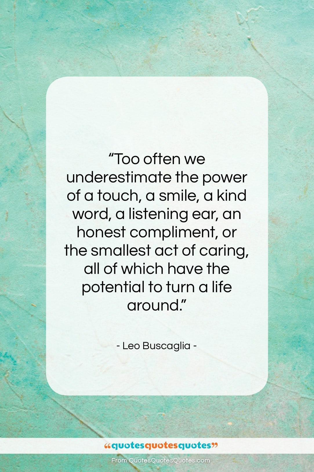 """Leo Buscaglia quote: """"Too often we underestimate the power of…""""- at QuotesQuotesQuotes.com"""