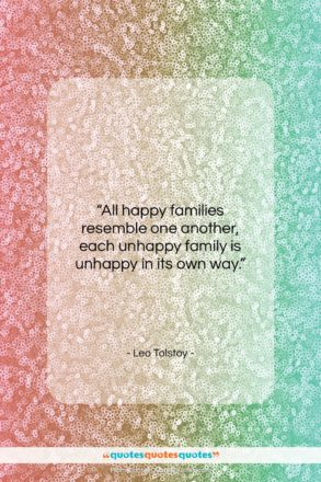 """Leo Tolstoy quote: """"All happy families resemble one another, each…""""- at QuotesQuotesQuotes.com"""