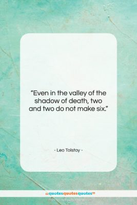 """Leo Tolstoy quote: """"Even in the valley of the shadow…""""- at QuotesQuotesQuotes.com"""