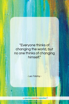 """Leo Tolstoy quote: """"Everyone thinks of changing the world, but…""""- at QuotesQuotesQuotes.com"""