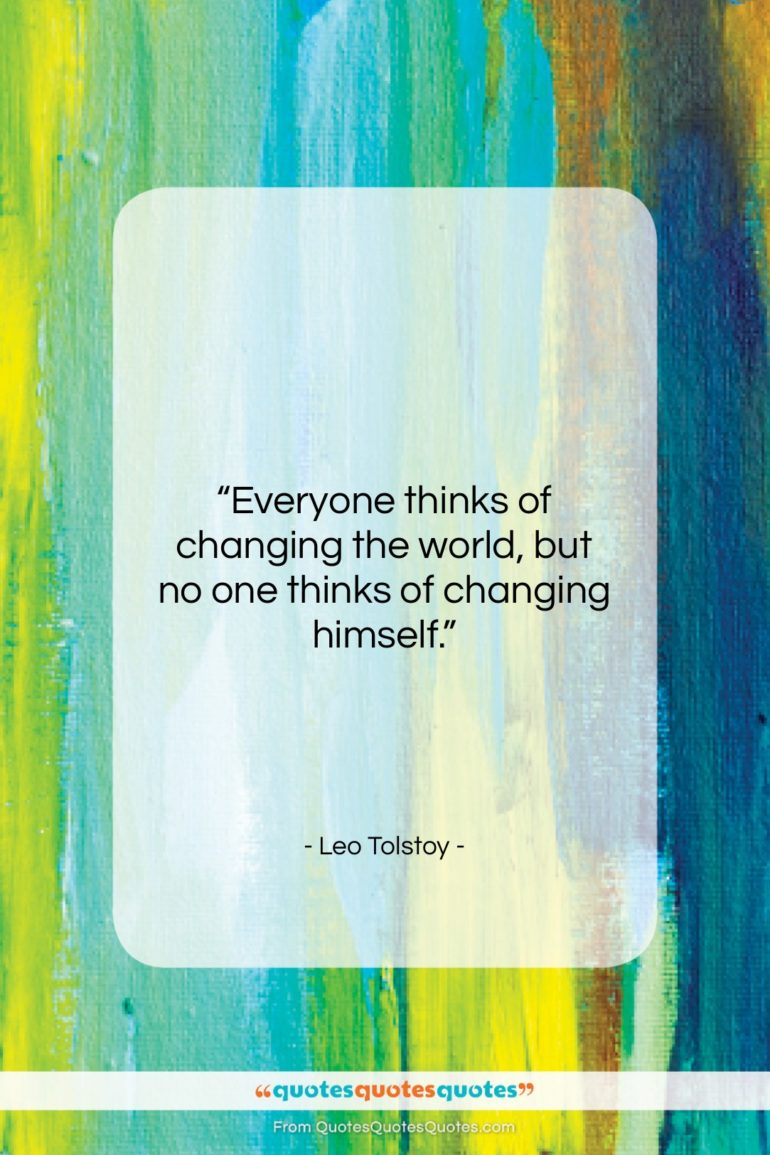 "Leo Tolstoy quote: ""Everyone thinks of changing the world, but…""- at QuotesQuotesQuotes.com"