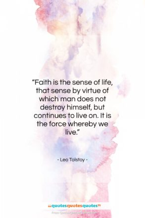 """Leo Tolstoy quote: """"Faith is the sense of life, that…""""- at QuotesQuotesQuotes.com"""
