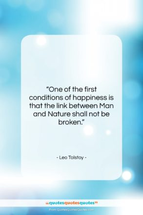 """Leo Tolstoy quote: """"One of the first conditions of happiness…""""- at QuotesQuotesQuotes.com"""