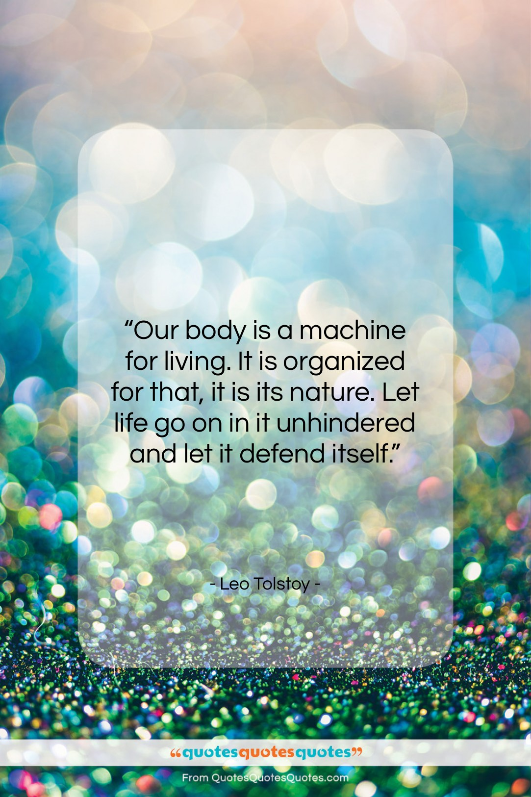 """Leo Tolstoy quote: """"Our body is a machine for living….""""- at QuotesQuotesQuotes.com"""