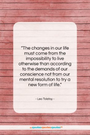 """Leo Tolstoy quote: """"The changes in our life must come…""""- at QuotesQuotesQuotes.com"""
