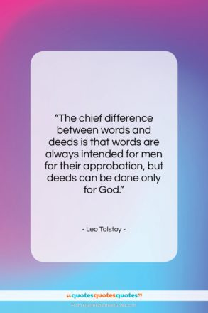 """Leo Tolstoy quote: """"The chief difference between words and deeds…""""- at QuotesQuotesQuotes.com"""