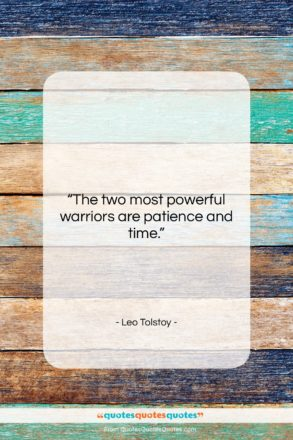 """Leo Tolstoy quote: """"The two most powerful warriors are patience…""""- at QuotesQuotesQuotes.com"""